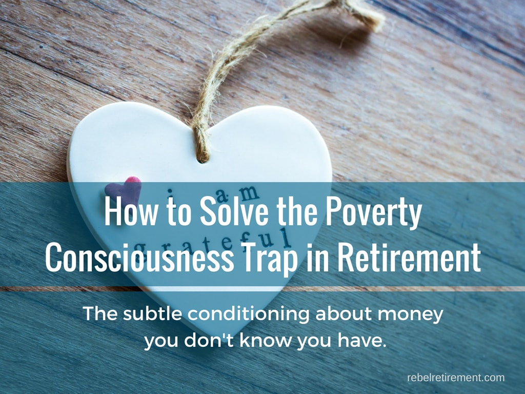 Poverty Consciousness-Rebel Retirement