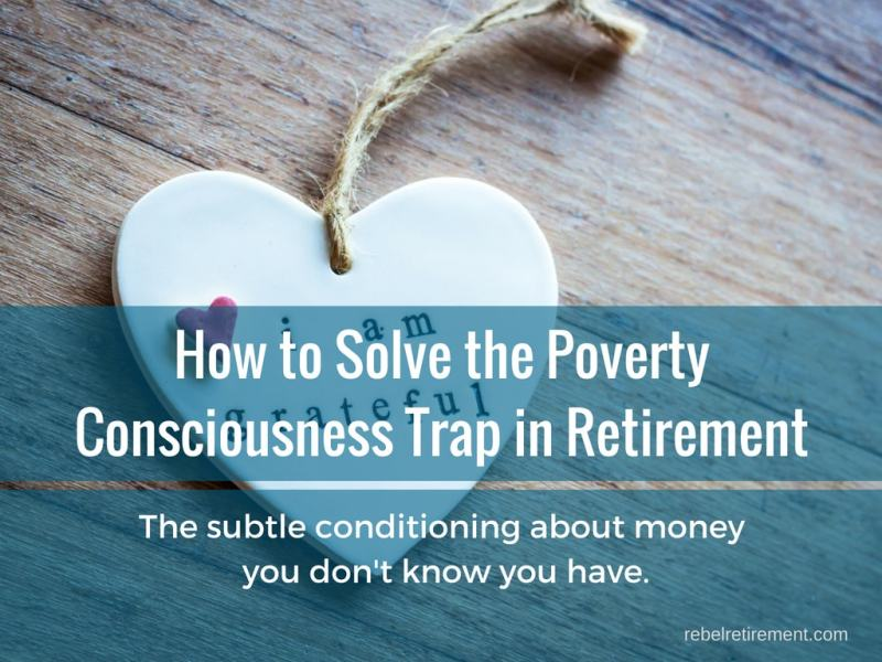 How to Solve the Poverty Consciousness Trap in Retirement