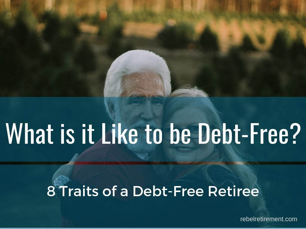 What is it like to be Debt-Free_- Rebel Retirement