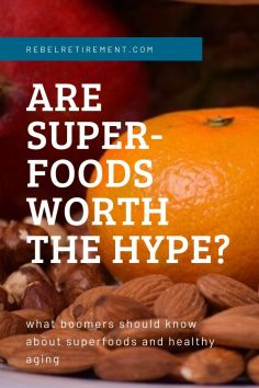 Are Superfoods Worth the Hype - Rebel Retirement
