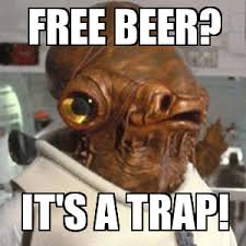 Free Beer its a trap