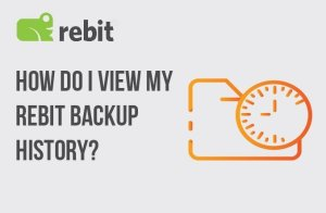 """""""How do I view my Rebit backup history?"""" is locked How do I view my Rebit backup history?"""