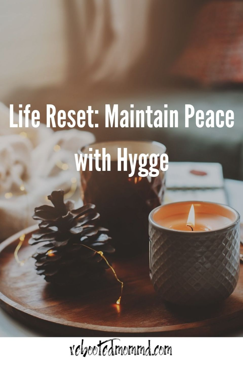Maintain Your Peace with Hygge