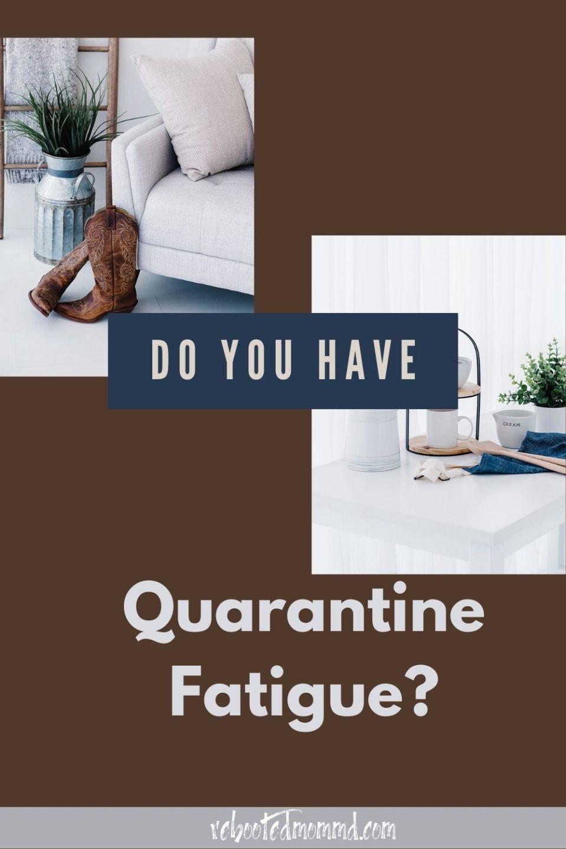 Do You Have Quarantine Fatigue?