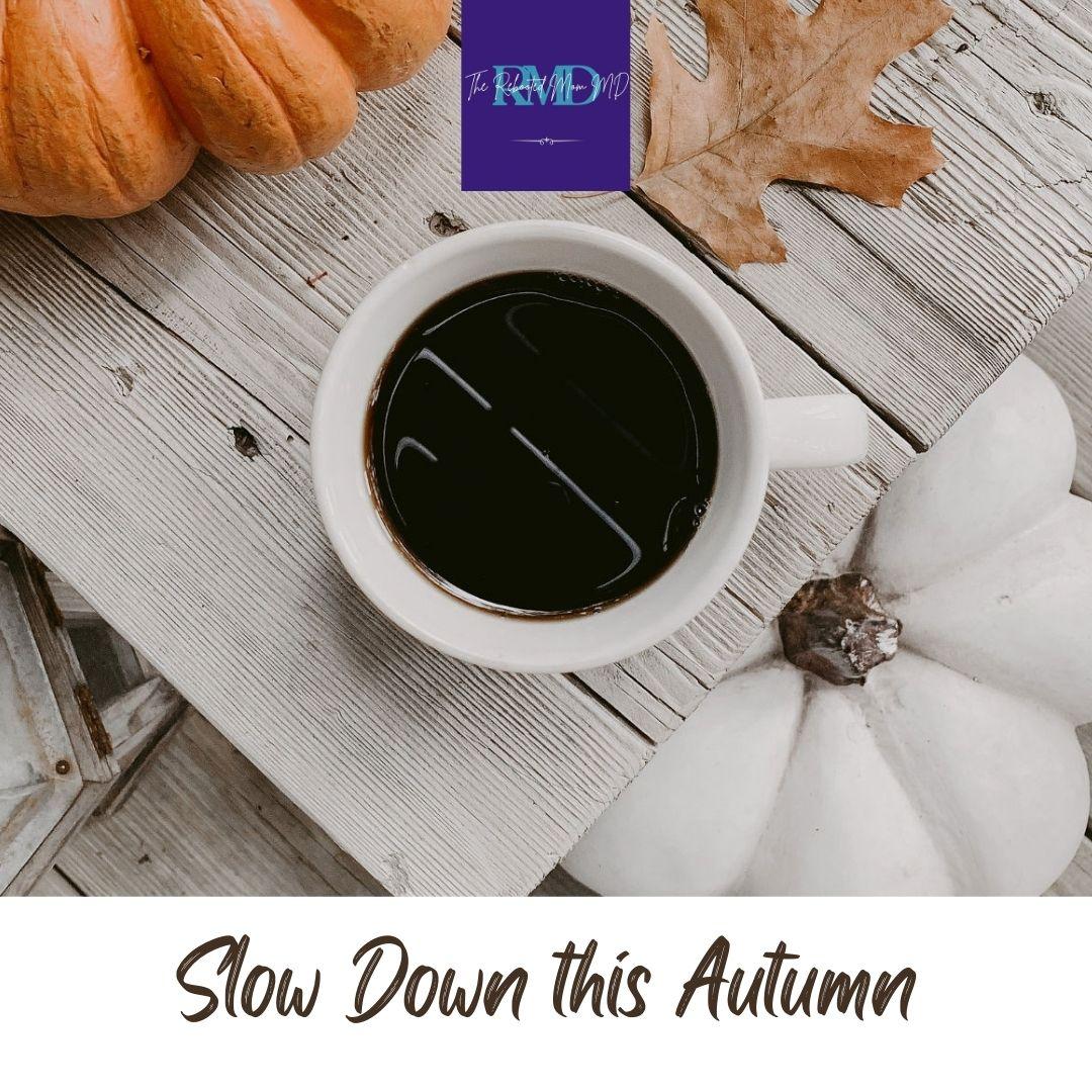 slow down this autumn