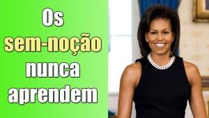 Michelle Obama ainda é vítima de ignorantes