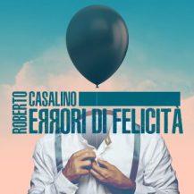 Roberto Casalino - Errori di felicità