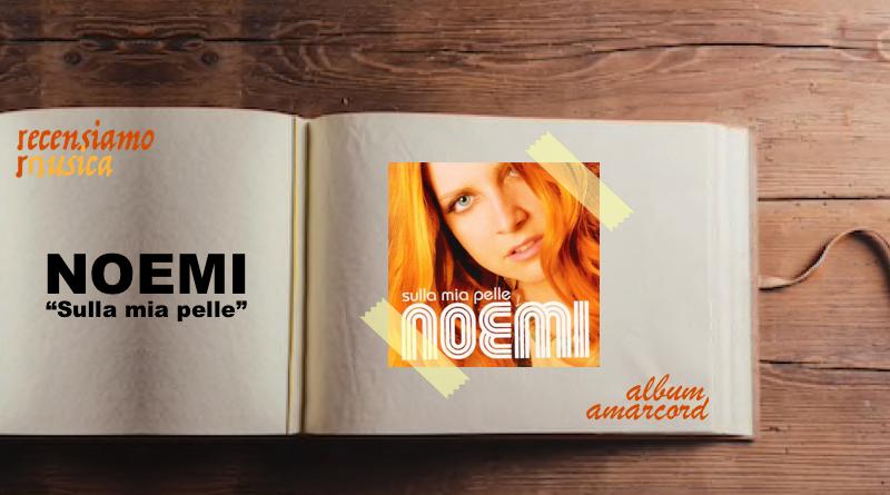 """Noemi, dieci anni di """"Sulla mia pelle"""""""