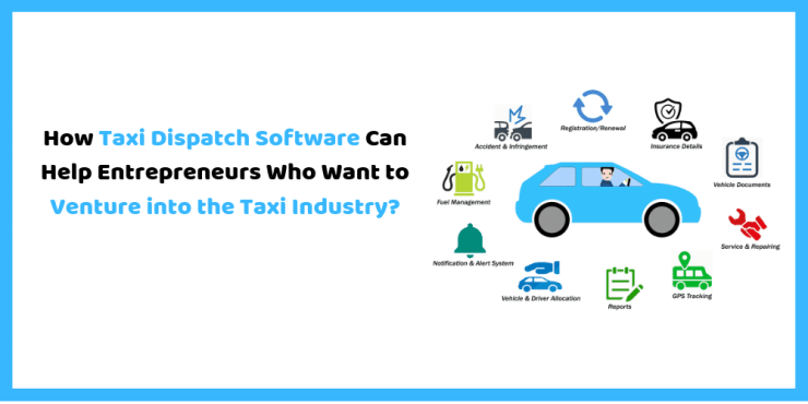 How Taxi Dispatch Software Can Help Entrepreneurs Who Want to Venture into the Taxi Industry  1