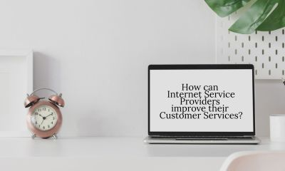 How can Internet Service Providers Improve Their Customer Services