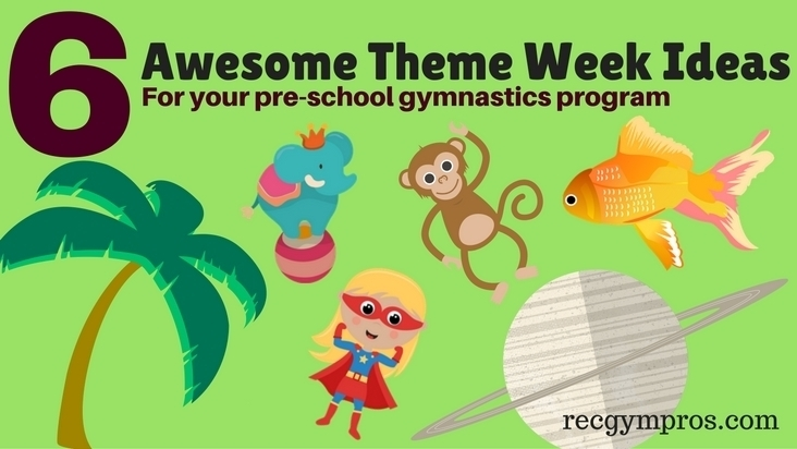 6 Awesome Theme Weeks for Your Pre-School Gymnastics Program (plus ideas to get you started)