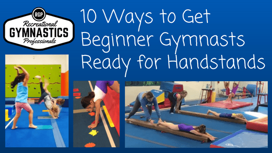 10 Ways to Get Beginner Gymnasts Ready for Handstands!