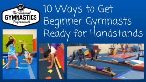 10 Ways to Beginner Gymnasts Ready for Handstands  ||  recgymprogros.com  ||  @recgympros