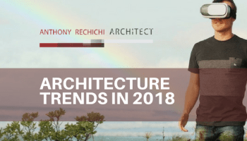 ANTHONY-RECHICHI-ARCHITECT-ARCHITECTURE-TRENDS-IN-2018-BLOG-BANNER(1)