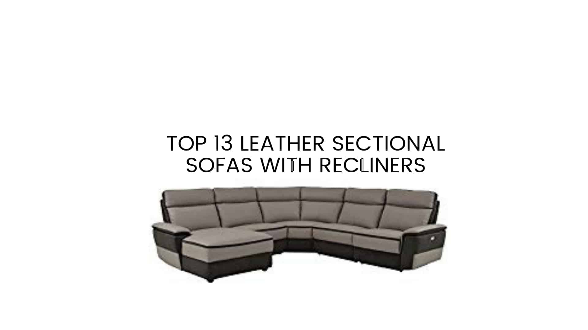 Top 13 Leather Sectional Sofas With Recliners 2019 Reviews