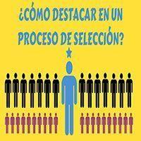 ¿Cómo destacar en un proceso de selección?