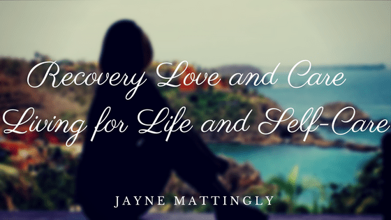 Recovery is LOVE AND CARE for the mind, body and soul!