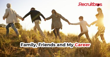 Family Friends and Career