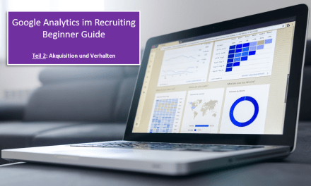 Google Analytics im Recruiting – Teil 2