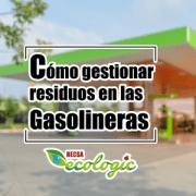 Cómo gestionar residuos en las Gasolineras