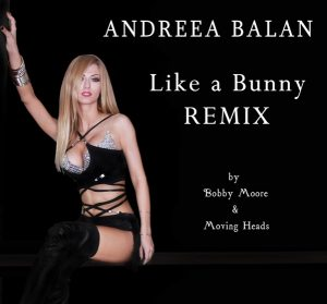 """New remix Andreea Balan- """"Like a Bunny"""" by Bobby Moore si Moving Heads"""