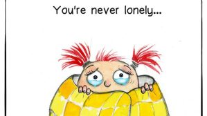 You're never lonely…