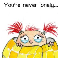 You're never lonely...