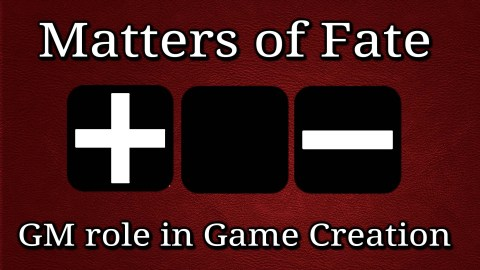 Matters of Fate: GM role in Game Creation
