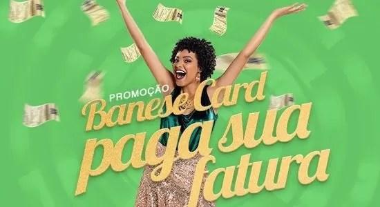 Promoção Banese Card Paga Sua Fatura - Rede da Promoção