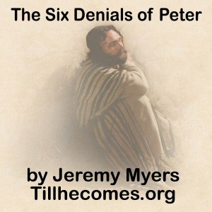 Six Denials of Peter by Jeremy Myers