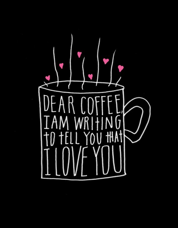 Dear Coffee I love You