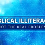 15 Reasons Biblical Illiteracy is NOT a Problem in the Church