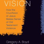"My review of Greg Boyd's ""Cross Vision"""