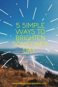 5 Simple ways to brighten someone's Day