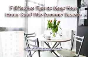 7 Effective Tips to Keep Your Home Cool This Summer Season