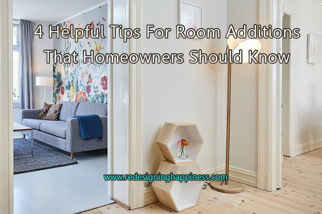 4 Helpful Tips For Room Additions That Homeowners Should Know