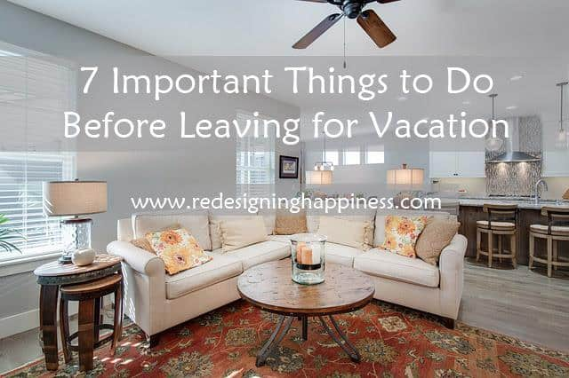 7 Important Things to do Before Leaving for Vacation