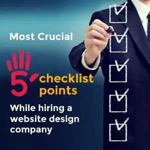 Most crucial '5 checklist-points' while hiring a Website Design Company