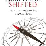 Something Shifted: Navigating the Path from Shame to Grace, Peter J. Osterbauer