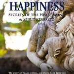 Lasting Happiness: Secrets of the Heart, Mind & Spirit Revealed, T.M. Hoy