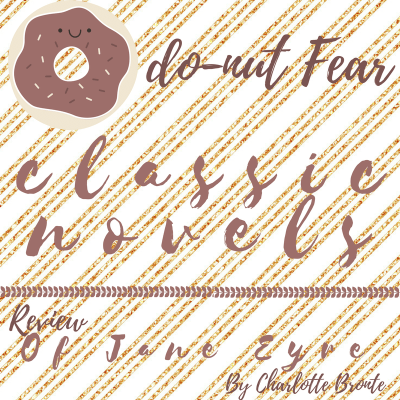 Donut Fear~Classic Novels+Review of Jane Eyre by Charlotte Bronte