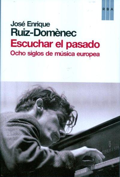 'Escuchar el pasado', de José Enrique Ruiz-Domènec