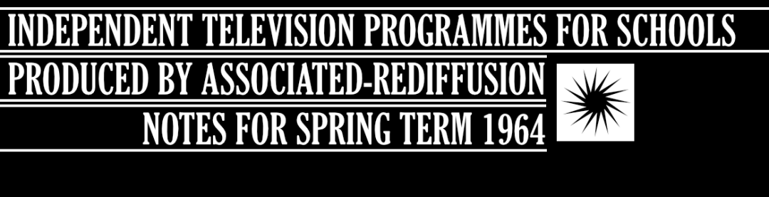 Independent Television programmes for schools produced by Associated-Rediffusion – notes for spring term 1964