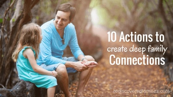 10 Actions To Create Deep Family Connections