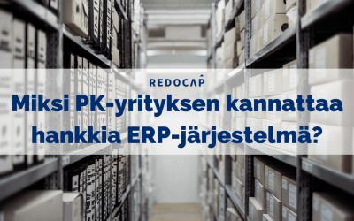 Miksi PK-yrityksen kannattaa hankkia ERP-järjestelmä?