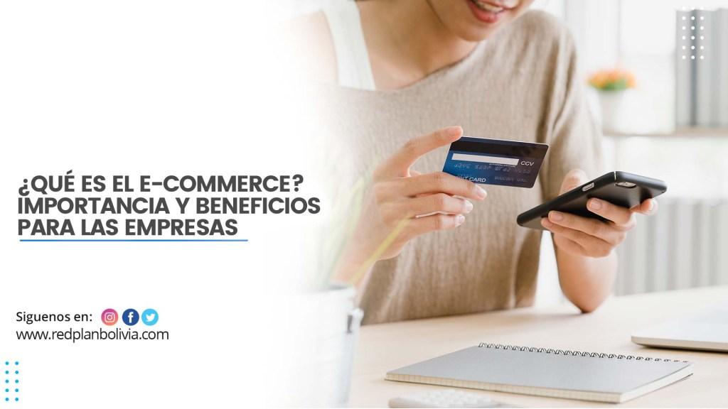 ¿Qué es el e-commerce? Importancia y beneficios para las empresas
