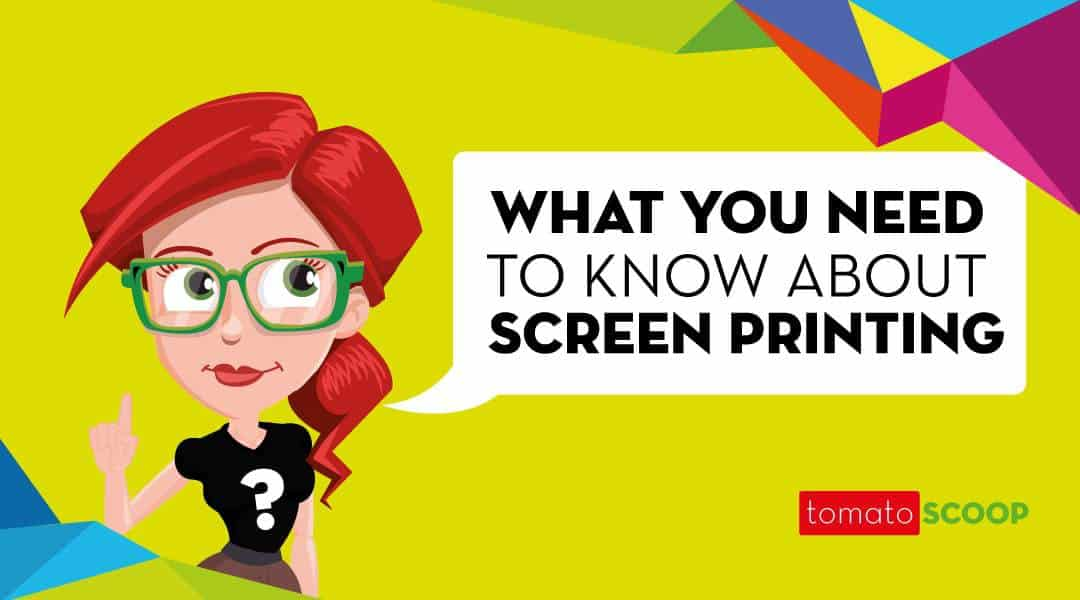 what you need to know about screen printing?