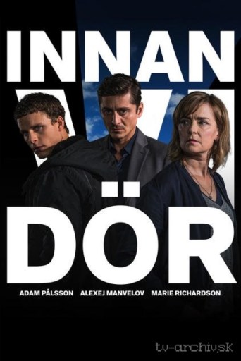 Poster which has text reading Innan Vi Dör (Before We Die in Swedish). Left: Adam Pålsson (Christian) Centre: Alexej Manvelov (Davor) Right: Marie Richardson (Hanna) Names of these 3 actors run along the bottom