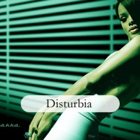 Disturbia by Rihanna is Picking Up So Fast!