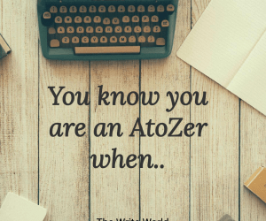 #AtoZchallenge ​: You know you are an AtoZer when